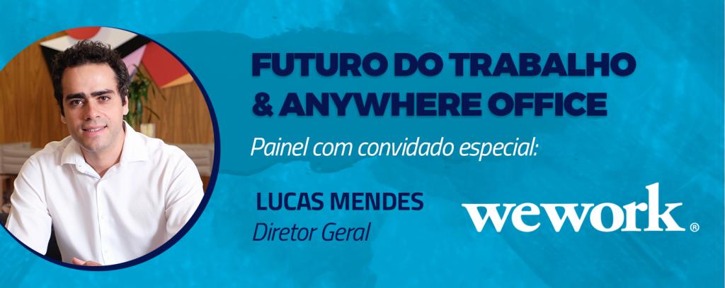Futuro do Trabalho & Anywhere Office Painel com convidado especial: Lucas Mendes