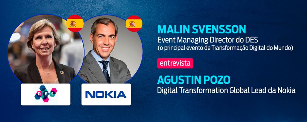 Malin Svensson, Event Managing Director do DES (o principal evento de Transformação Digital do Mundo) ENTREVISTA Agustin Pozo, Digital Transformation Global Lead da Nokia