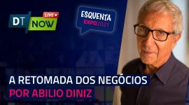 Esquenta Expo: A retomada dos negócios por Abilio Diniz - Digitalks Now #94