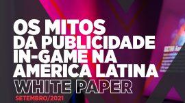 [White Paper] Os mitos da publicidade in-game na América Latina