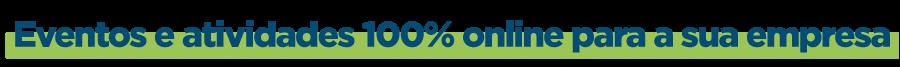 Eventos e atividades 100% online para a sua empresa